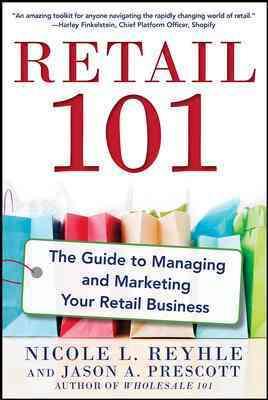 Retail 101 By Reyhle, Nicole/ Prescott, Jason