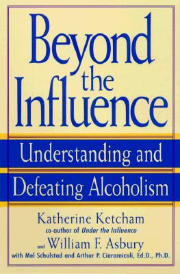 Beyond the Influence By Ketcham, Katherine/ Asbury, William F./ Schulstad, Mel/ Ciaramicoli, Arthur P.